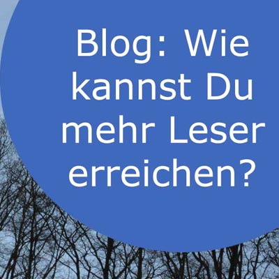 Blog: Wie kannst Du mehr Leser erreichen?