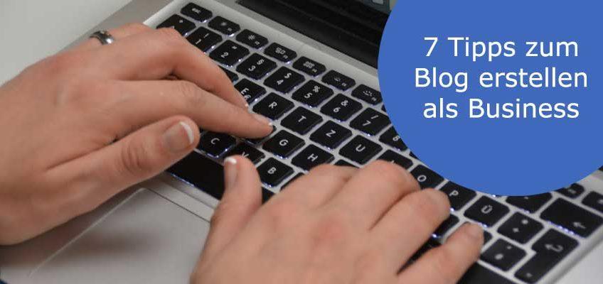 7 Tipps zum Blog erstellen als Business