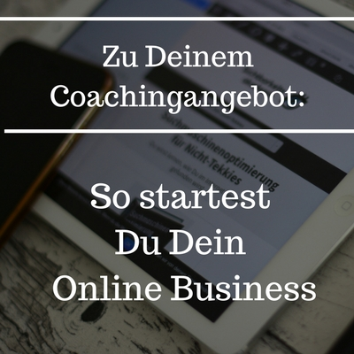 So startest Du Dein Online Business - Coaching